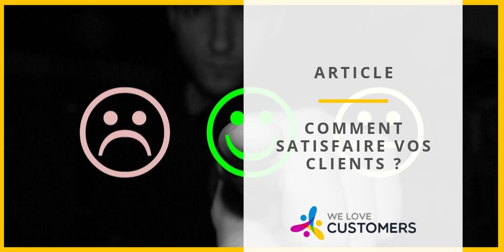 Comment satisfaire vos clients ?