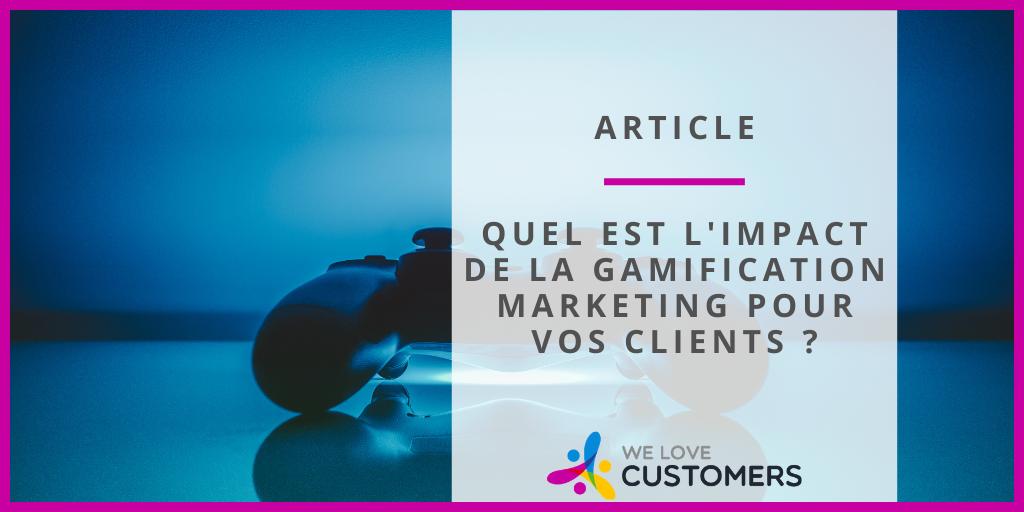 Quel est l'impact de la gamification marketing pour vos clients ?